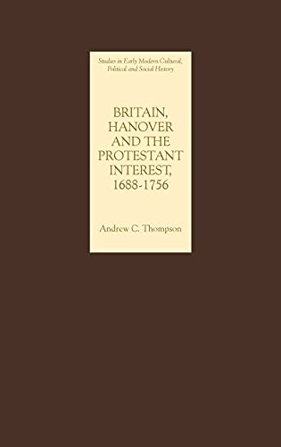 9781843832416: Britain, Hanover and the Protestant Interest, 1688-1756 (Studies in Early Modern Cultural, Political and Social History)