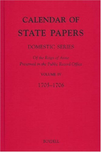 9781843832515: Calendar of State Papers, Domestic Series, of the Reign of Anne, Preserved in the Public Record Office: IV: October 1705-December 1706 (Public Record Office: Calendar State Papers Anne) (v. 4)