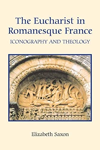 The Eucharist in Romanesque France: Iconography and Theology: Saxon, Elizabeth