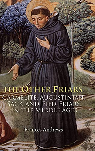 9781843832584: The Other Friars: The Carmelite, Augustinian, Sack and Pied Friars in the Middle Ages (Monastic Orders)