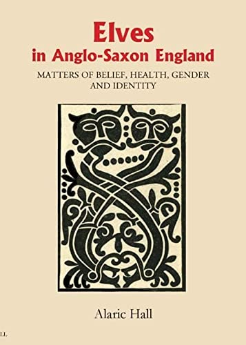 9781843832942: Elves in Anglo-Saxon England: Matters of Belief, Health, Gender and Identity (8) (Anglo-Saxon Studies)