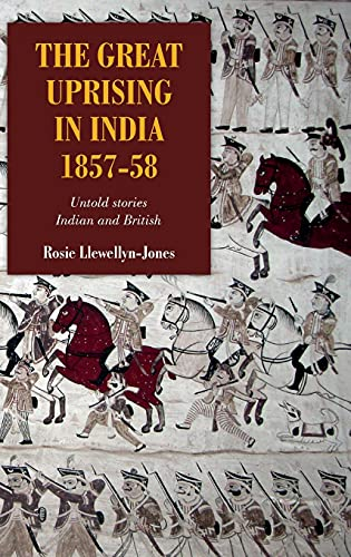 The Great Uprising in India, 1857-58: Llewellyn-Jones, Rosie