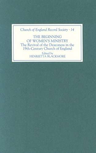 The Beginning of Women's Ministry : The Revival of the Deaconess in the Nineteenth-Century ...