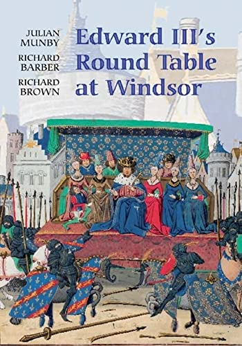 9781843833130: Edward III's Round Table at Windsor: The House of the Round Table and the Windsor Festival of 1344 (Arthurian Studies)