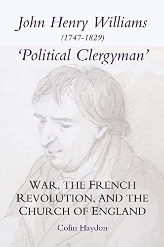 John Henry Williams (1747-1829): Political Clergyman': War, the French Revolution, and the ...