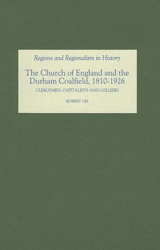 The Church of England and the Durham Coalfield, 1810-1926 : Clergymen, Capitalists and Colliers: ...