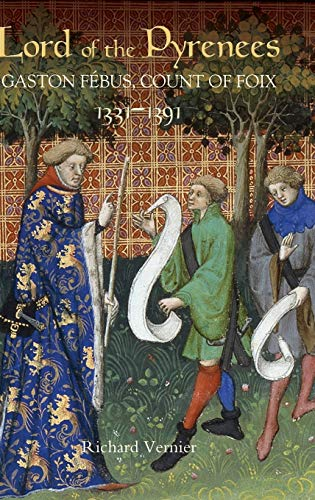 9781843833567: Lord of the Pyrenees: Gaston Febus, Count of Foix (1331-1391)
