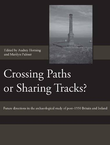 9781843834342: Crossing Paths or Sharing Tracks?: Future directions in the archaeological study of post-1550 Britain and Ireland (Society for Post Medieval Archaeology Monograph Series)