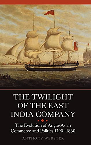 9781843834755: The Twilight of the East India Company: The Evolution of Anglo-Asian Commerce and Politics, 1790-1860 (Worlds of the East India Company)