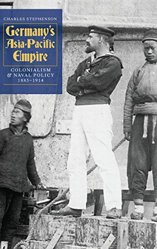9781843835189: Germany's Asia-Pacific Empire: Colonialism and Naval Policy, 1885-1914