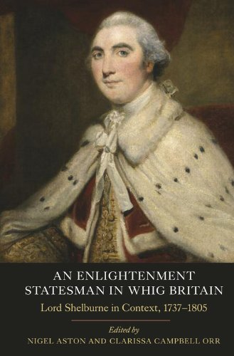 An Enlightenment Statesman in Whig Britain. Lord Shelburne in Context, 1737 to 1805.: Aston, Nigel