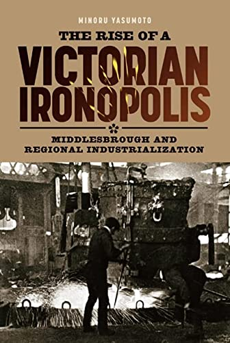9781843836339: The Rise of a Victorian Ironopolis: Middlesbrough and Regional Industrialization (Regions and Regionalism in History)