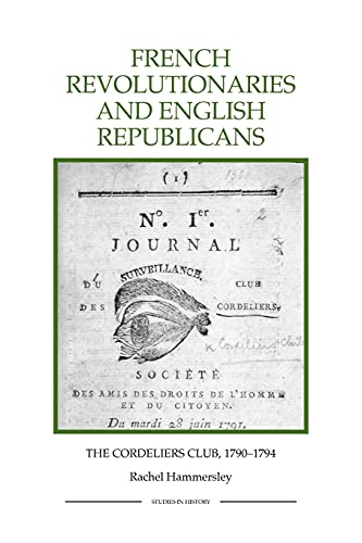French Revolutionaries and English Republicans: The Cordeliers Club, 1790-1794 (43) (Royal ...