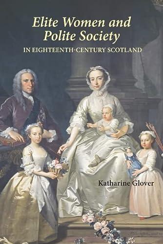 9781843836810: Elite Women and Polite Society in Eighteenth-Century Scotland (St Andrews Studies in Scottish History) (Volume 1)