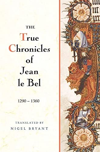 9781843836940: The True Chronicles of Jean le Bel, 1290 - 1360