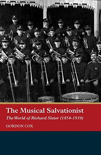 9781843836964: The Musical Salvationist: The World of Richard Slater (1854-1939), 'Father of Salvation Army Music' (Music in Britain, 1600-1900)