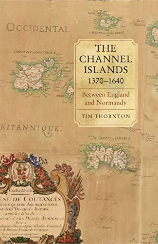 The Channel Islands, 1370-1640: Between England and Normandy (0) (Hardcover)