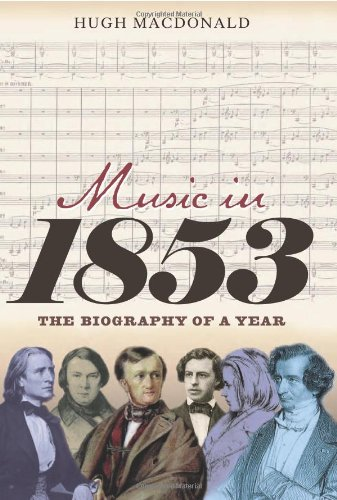 Music in 1853: The Biography of a Year: Macdonald, Hugh