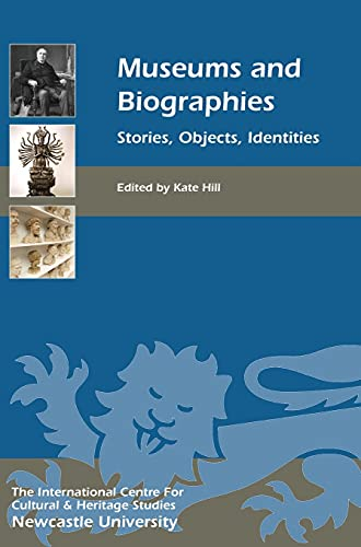 9781843837275: Museums and Biographies: Stories, Objects, Identities (Heritage Matters)