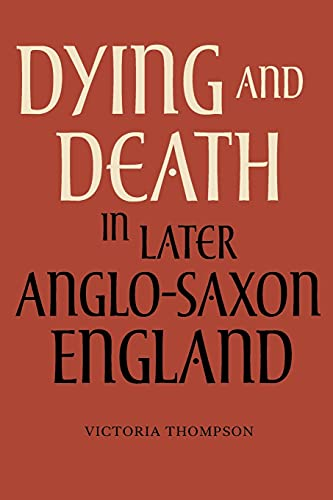 Dying and Death in Later Anglo-Saxon England (Anglo-Saxon Studies): Thompson, Victoria