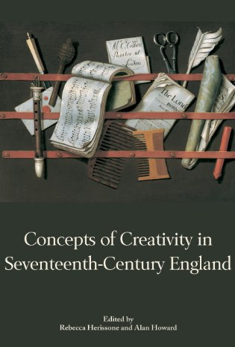 Concepts of Creativity in Seventeenth-Century England (Hardback): Dr. Rebecca Herissone, Alan ...
