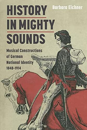 9781843837541: History in Mighty Sounds: Musical Constructions of German National Identity, 1848 -1914 (1) (Music in Society and Culture)