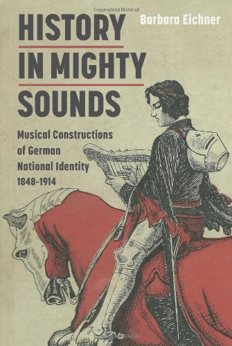 9781843837541: History in Mighty Sounds: Musical Constructions of German National Identity, 1848 -1914 (Music in Society and Culture)