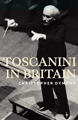 Toscanini in Britain: Dyment, Christopher