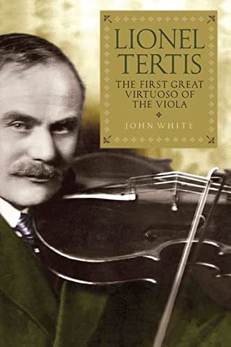 9781843837909: Lionel Tertis: The First Great Virtuoso of the Viola
