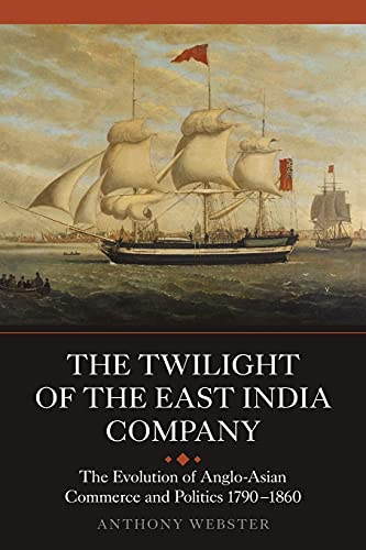 The Twilight of the East India Company (Worlds of the East India Company): Webster, Anthony
