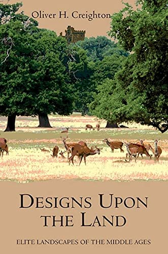 9781843838258: Designs upon the Land: Elite Landscapes of the Middle Ages (Garden and Landscape History)