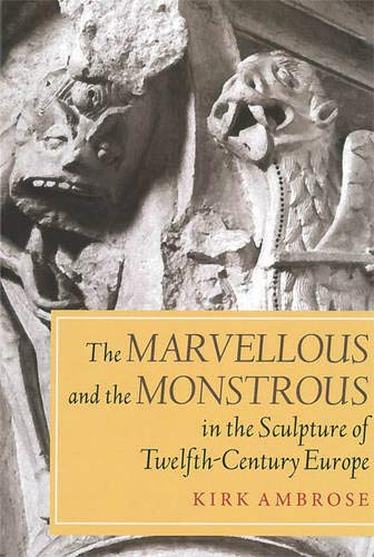 9781843838319: The Marvellous and the Monstrous in the Sculpture of Twelfth-Century Europe (Boydell Studies in Medieval Art and Architecture)