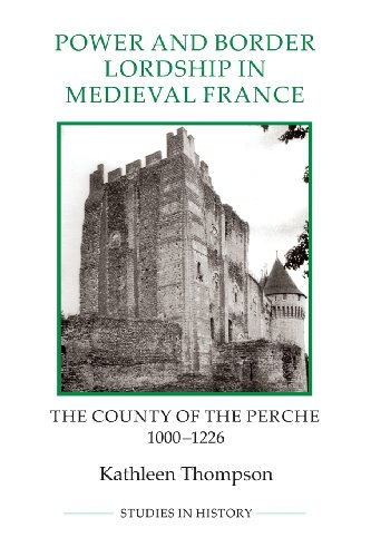 9781843838340: Power and Border Lordship in Medieval France: The County of the Perche, 1000-1226 (Royal Historical Society Studies in History)