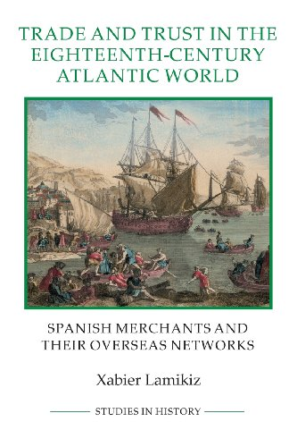 9781843838449: Trade and Trust in the Eighteenth-Century Atlantic World: Spanish Merchants and their Overseas Networks (Royal Historical Society Studies in History New Series)