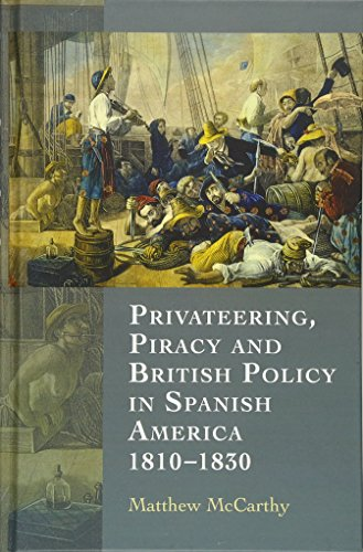 9781843838616: Privateering, Piracy and British Policy in Spanish America, 1810-1830
