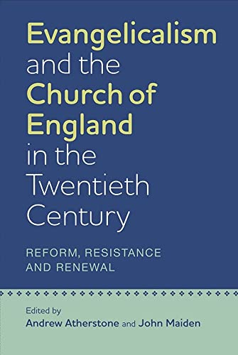 Evangelicalism and the Church of England in the Twentieth Century: Reform, Resistance and Renewal (...