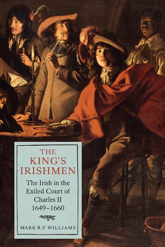 The King's Irishmen: The Irish in the Exiled Court of Charles II, 1649-1660 (Studies in Early ...