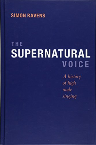 The Supernatural Voice: A History of High Male Singing (Hardback): Simon Ravens