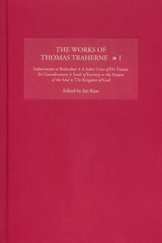 9781843840374: 1: The Works of Thomas Traherne I: Inducements to Retirednes, A Sober View of Dr Twisses his Considerations, Seeds of Eternity or the Nature of the ... of the Soul