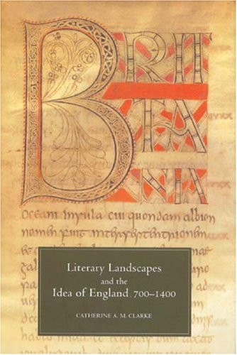 Literary Landscapes and the Idea of England, 700-1400
