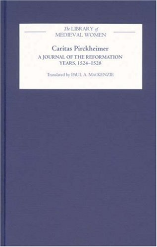 9781843840763: Caritas Pirckheimer: A Journal of the Reformation Years, 1524-1528 (Library of Medieval Women)