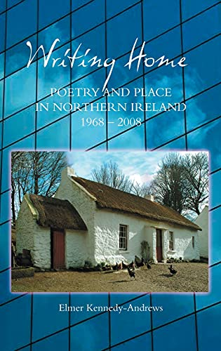 9781843841753: Writing Home: Poetry and Place in Northern Ireland, 1968-2008 (English Association Studies)
