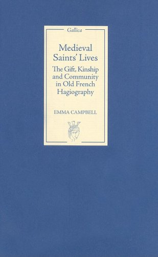 Medieval Saints' Lives : The Gift, Kinship and Community in Old French Hagiography: Campbell, ...