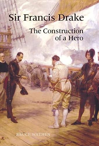 9781843841869: Sir Francis Drake: The Construction of a Hero
