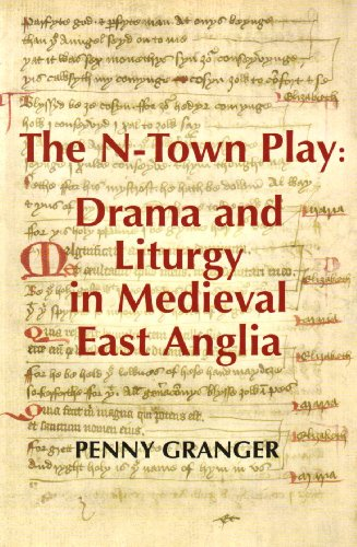 The N-Town Play: Drama and Liturgy in Medieval East Anglia: Granger, Penny