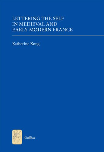 Lettering the Self in Medieval and Early Modern France: Kong, Katherine