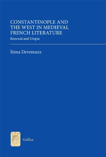 9781843843023: Constantinople and the West in Medieval French Literature: Renewal and Utopia (Gallica)
