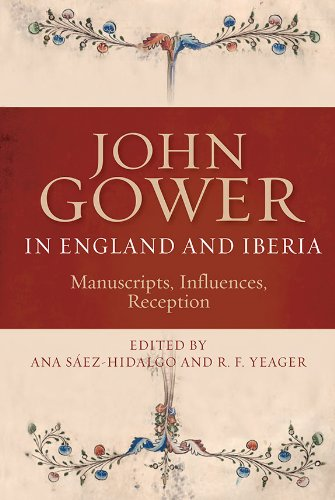 John Gower in England and Iberia: Manuscripts,: Ana Saez-Hidalgo, R.