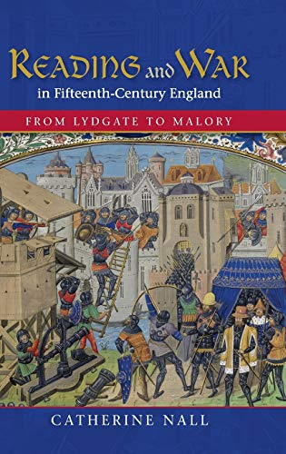Reading and War in Fifteenth-Century England: From Lydgate to Malory.: Nall, Catherine