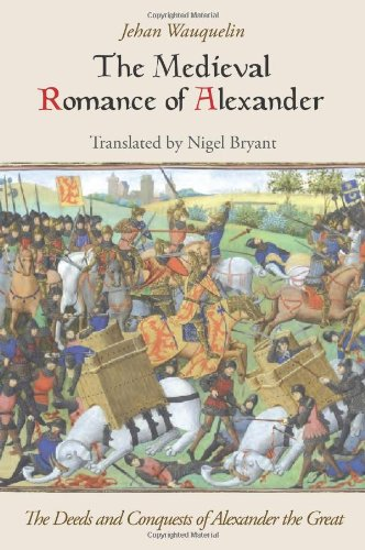 The Medieval Romance of Alexander: The Deeds and Conquests of Alexander the Great